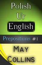 Polish Ur English: Prepositions #1 ebook by May Collins