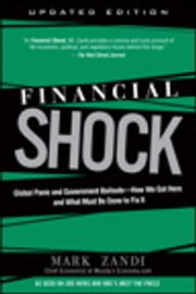 Financial Shock (Updated Edition), (Paperback) - Global Panic and Government Bailouts--How We Got Here and What Must Be Done to Fix It ebook by Mark Zandi