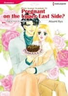 PREGNANT ON THE UPPER EAST SIDE? (Harlequin Comics) - Harlequin Comics ebook by Emilie Rose, Atsumi Ryo