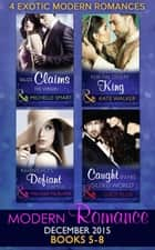 Modern Romance December 2015 Books 5-8: Talos Claims His Virgin / Destined for the Desert King / Ravensdale's Defiant Captive / Caught in His Gilded World ebook by Michelle Smart,Kate Walker,Melanie Milburne,Lucy Ellis