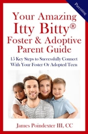 Your Amazing Itty Bitty® Foster & Adoptive Parent Guide ebook by James Poindexter III, CC