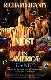 The Most Dangerous Gang In America: The NYPD ebook by Richard Jeanty