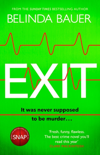 Exit - From the bestselling, Booker longlisted author of Snap ebook by Belinda Bauer