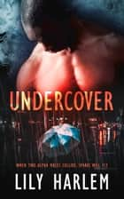 Undercover ebook by Lily Harlem