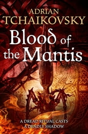 Blood of the Mantis - Shadows of the Apt ebook by Adrian Tchaikovsky