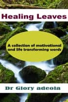 Healing Leaves ebook by Dr. Glory Adeola