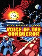 Voice of the Conqueror - A Classic Science Fiction Novel ebook by John Russell Fearn