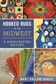 Hooked Rugs of the Midwest - A Handcrafted History ebook by Mary Collins Barile