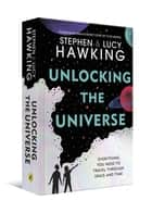 Unlocking the Universe eBook by Stephen Hawking, Lucy Hawking