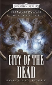 City of the Dead - Ed Greenwood Presents: Waterdeep ebook by Rosemary Jones