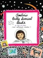 Amelia's Bully Survival Guide ebook by Marissa Moss, Marissa Moss