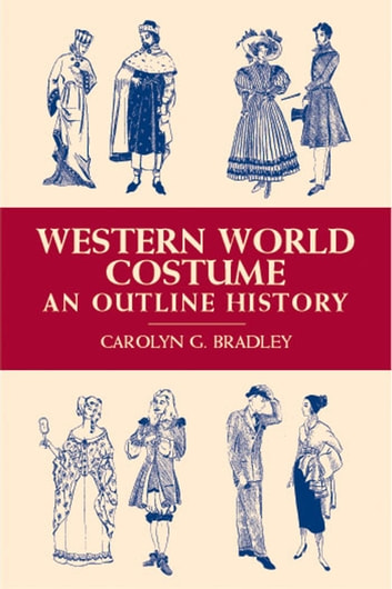 Western World Costume - An Outline History ebook by Carolyn G. Bradley