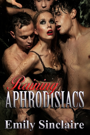 Raining Aphrodisiacs ebook by Emily Sinclaire