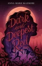 Dark and Deepest Red ebook by Anna-Marie McLemore