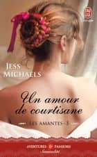 Les amantes (Tome 3) - Un amour de courtisane ebook by Jess Michaels, Catherine Frémov