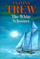 The White Schooner ebook by Anthony Trew