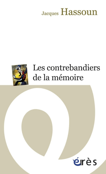 Les contrebandiers de la mémoire ebook by Jacques HASSOUN