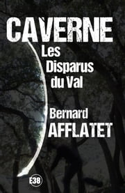 Caverne - Les disparus du Val eBook by Bernard Afflatet