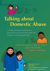 Talking about Domestic Abuse: A Photo Activity Workbook to Develop Communication between Mothers and Young People ebook by Mullender, Audrey