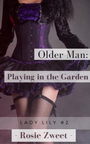 Older Man: Playing in the Garden (Lady Lily #2) ebook by Rosie Zweet