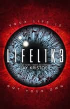 LIFEL1K3 (Lifelike, Book 1) ebook by Jay Kristoff
