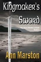 Kingmaker's Sword - Book 1 ebook by Ann Marston