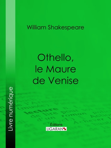 Othello, le Maure de Venise ebook by William Shakespeare,Ligaran