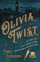 Olivia Twist - A dark past, a glittering future, and the world between them ebook by Lorie Langdon
