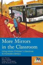 More Mirrors in the Classroom: Using Urban Children's Literature to Increase Literacy ebook by Fleming, Jane