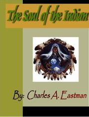 The Soul of the Indian ebook by Eastman, Charles A.
