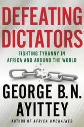 Defeating Dictators - Fighting Tyranny in Africa and Around the World ebook by George B.N. Ayittey