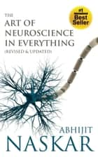 The Art of Neuroscience in Everything ebook by Abhijit Naskar