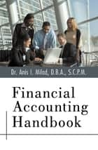 Financial Accounting Handbook ebook by Dr. Anis I. Milad D.B.A. S.C.P.M