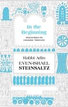 In the Beginning ebook by Steinsaltz, Rabbi Adin Even-Israel