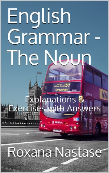 English Grammar - The Noun ebook by Roxana Nastase