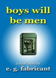 Boys Will Be Men ebook by E. G. Fabricant