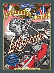 Lafayette! (Nathan Hale's Hazardous Tales #8) - A Revolutionary War Tale ebook by Nathan Hale