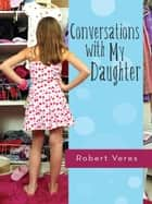 Conversations with My Daughter ebook by Robert Veres
