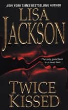 Twice Kissed ebook by Lisa Jackson
