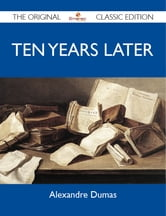 Ten Years Later - The Original Classic Edition ebook by Dumas Alexandre