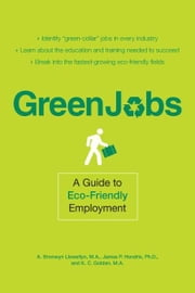 Green Jobs - A Guide to Eco-Friendly Employment ebook by A Bronwyn Llewellyn,James P Hendrix