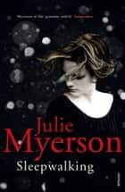 Sleepwalking ebook by Julie Myerson