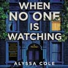 When No One Is Watching - A Thriller luisterboek by Alyssa Cole