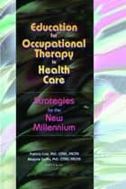 Education for Occupational Therapy in Health Care ebook by Patricia Crist,Marjorie Scaffa