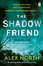 The Shadow Friend - The gripping new psychological thriller from the Richard & Judy bestselling author of The Whisper Man ebook by Alex North