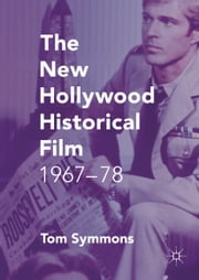 The New Hollywood Historical Film - 1967-78 ebook by Tom Symmons