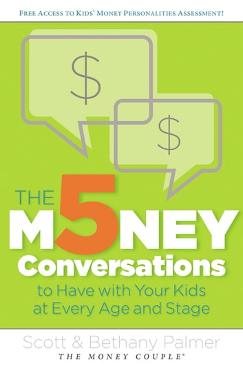 The 5 Money Conversations to Have with Your Kids at Every Age and Stage ebook by Scott Palmer,Bethany Palmer