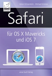 Safari für OS X Mavericks (Mac) und iOS 7 (iPhone/iPad) ebook by Anton Ochsenkühn,Michael Krimmer