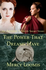 The Power That Dreams Have: an Aether Vitalis Short Story ebook by Mercy Loomis