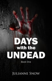 Days with the Undead: Book One ebook by Julianne Snow